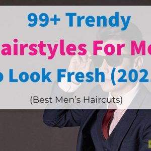 99+ BEST Haircuts For Men To Look HOT in 2021