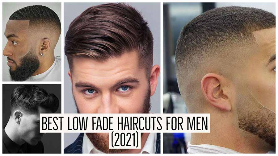 Best low fade haircuts and hairstyles in 2021